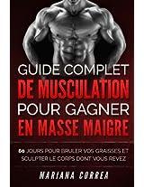 GUIDE COMPLET DE MUSCULATION POUR GAGNER En MASSE MAIGRE: 60 JOURS POUR BRULER VOS GRAISSES ET SCULPTER Le CORPS DONT VOUS REVEZ