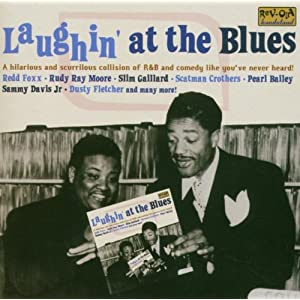 Laughin' At The Blues - A Hilarious And Scurrilous Collision Of R&B And Comedy Like You've Never Heard!