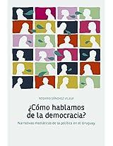 ¿Cómo hablamos de la democracia?: Narrativas mediáticas de la política en el Uruguay (Spanish Edition)