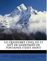 Les Quodlibet Cinq, Six Et Sept de Godefroid de Fontaines (Texte Indit)