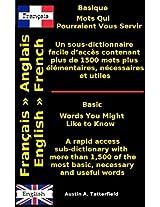 Words You Might Like to Know / Mots Qui Pourraient Vous Servir: Basic English ◄ ► French - A rapid access sub-dictionary / Basique Français ◄ ► Anglais ... facile d'accès (French Edition)