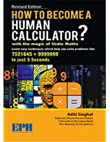 How to Become a Human Calculator?: With the Magic of Vedic Maths