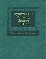 Ayurveda - Primary Source Edition