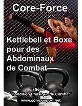 Kettlebell et Boxe pour des Abdominaux de Combat (Core Force: Condition Physique de Combat)