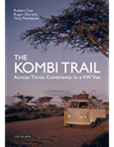 Kombi Trail, The: Across Three Continents in a VW Van