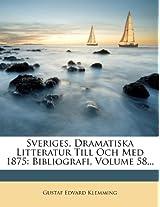 Sveriges, Dramatiska Litteratur Till Och Med 1875: Bibliografi, Volume 58...