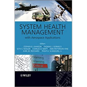 【クリックで詳細表示】System Health Management: with Aerospace Applications (Aerospace Series): Stephen B Johnson, Thomas Gormley, Seth Kessler, Charles Mott, Ann Patterson-Hine, Karl Reichard, Philip Scandura Jr.: 洋書