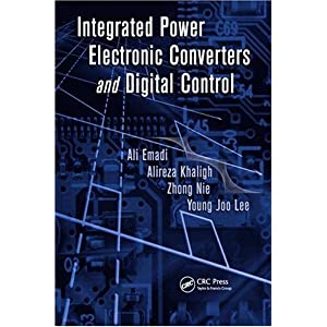 【クリックでお店のこの商品のページへ】Integrated Power Electronic Converters and Digital Control (Power Electronics and Applications Series): Ali Emadi, Alireza Khaligh, Zhong Nie, Young Joo Lee: 洋書