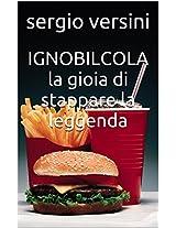IGNOBILCOLA la gioia di stappare la leggenda (Italian Edition)