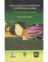 Horticultura de exportacion y competencia global / Horticultural Exports and Global Competition: El Caso De La Berenjena Mexicana