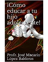 ¡Cómo educar a tu hijo adolescente! (Spanish Edition)
