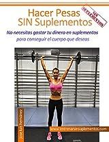 Hacer Pesas Sin Suplementos: No necesitas gastar tu dinero en suplementos para conseguir el cuerpo que deseas (Spanish Edition)