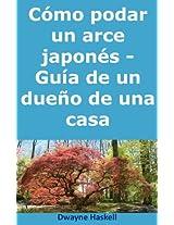 Cómo podar un arce japonés - Guía de un dueño de una casa