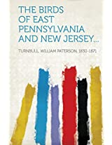 The Birds of East Pennsylvania and New Jersey...