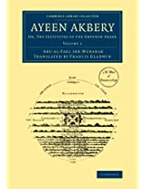 Ayeen Akbery: Volume 1: Or, The Institutes of the Emperor Akber (Cambridge Library Collection - South Asian History)