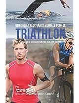 Utiliser La Resistance Mentale Pour Le Triathlon