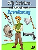 Zeichnen Bücher: Wie Zeichne ich Comics - Bewaffnung (Zeichnen für Anfänger Bücher 15) (German Edition)