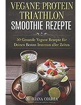 Vegane Protein Triathlon Smoothie Rezepte: 50 Gesunde Vegane Rezepte Fur Deinen Besten Ironman Aller Zeiten