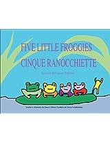 CINQUE RANOCCHIETTE/ Five Little Froggies (Italian Edition)