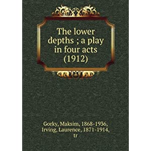 The lower depths ; a play in four acts by Maxim Gorki; translate