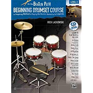 On the Beaten Path Beginning Drumset Course: An Inspiring Method to Playing the Drums, Guided by the Legends