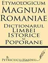 Etymologicum Magnum Romaniae: Dictionarul Limbei Istorice si Poporane