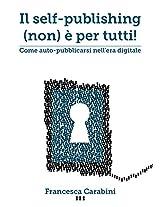 Il self-publishing (non) è per tutti: come auto-pubblicarsi nell'era digitale (Italian Edition)
