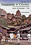 Guide to Dalhousie and Chamba: And the Inner Mountains Between Simla and Kashmir - 1935