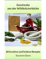 Geschenke aus der Wildkräuterküche: 30 leckere und kreative Rezepte (German Edition)