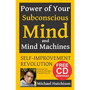 Power of Your Subconscious Mind and Mind Machines: Self-Improvement Revolution