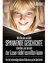 Wie sie eine spannende Geschichte schreiben, von der sich der Leser nicht losreißen kann: Die 5 notwendigen Bestandteile einer guten Geschichte (German Edition)