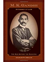 M.K. Gandhi, Attorney at Law - The Man Before the Mahatma