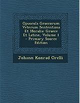 Opuscula Graecorum Veterum Sententiosa Et Moralia: Graece Et Latine, Volume 1