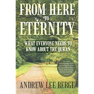 From Here to Eternity :  What Everyone Needs to Know about the Qur'an by Andrew Lee Berge
