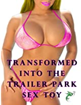 Transformed into the Trailer Park Sex Toy (Gender Transformation Erotica)