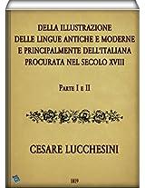 Della illustrazione delle lingue antiche e moderne e principalmente dell'italiana (Parte I & II) (Italian Edition)