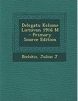 Delegatu Kelione Lietuvon 1916 M - Primary Source Edition