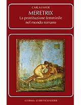 Meretrix: La Prostituzione Femminile Nell'antica Roma (Problemi E Ricerche Di Storia Antica)