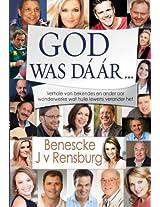 God was daar ... (eBoek): Verhale van bekendes en ander oor wonderwerke wat hulle lewens verander het