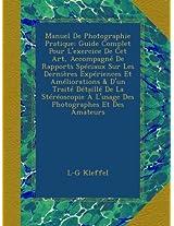 Manuel De Photographie Pratique: Guide Complet Pour L'exercice De Cet Art, Accompagné De Rapports Spéciaux Sur Les Dernières Expériences Et ... À L'usage Des Photographes Et Des Amateurs