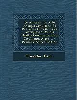 de Amorum in Arte Antiqua Simulacris Et de Pueris Minutis Apud Antiquos in Deliciis Habitis Commentariolus Catullianus Alter ...