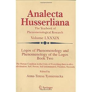 【クリックでお店のこの商品のページへ】Logos of Phenomenology and Phenomenology of The Logos. Book Two: The Human Condition in-the-Unity-of-Everything-there-is-alive Individuation, Self, Person, Self-determination, Freedom, Necessity (Analecta Husserliana): Anna-Teresa Tymieniecka: 洋書