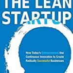 The Lean Startup: How Constant Innovation Create Radically Successful Businesses