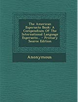 The American Esperanto Book: A Compendium of the International Language Esperanto... - Primary Source Edition