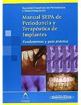 Manual SEPA de periodoncia y terapéutica de implantes / SEPA Manual of periodontics and implant therapy: Fundamentos y guía práctica / Basics and Practical Guide