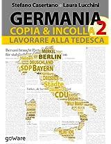 Germania Copia & Incolla 2. Lavorare alla tedesca: riforme del lavoro e successo mondiale (Istantanee Vol. 23) (Italian Edition)