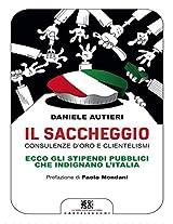 Il saccheggio: Consulenze d'oro e clientelismi - Ecco gli stipendi pubblici che indignano l'Italia (Castelvecchi RX)
