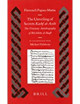 The Unveiling of Secrets (Kashf Al-Asrar): The Visionary Autobiography of Ruzbihan al-Baqli (1128-1209 A.D.) (Islamic History and Civilization)