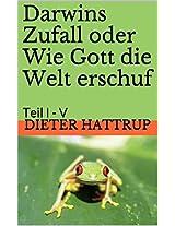 Darwins Zufall oder Wie Gott die Welt erschuf: Teil I - V (German Edition)