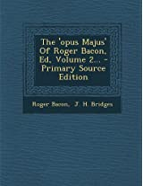 The 'Opus Majus' of Roger Bacon, Ed, Volume 2...